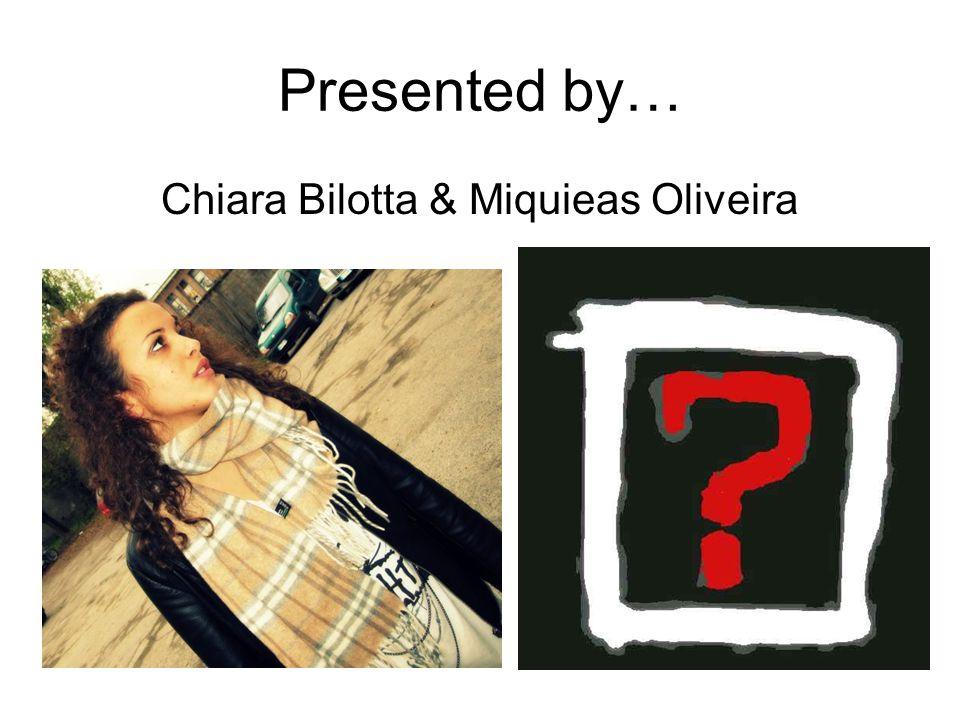 Presented by… Chiara Bilotta & Miquieas Oliveira
