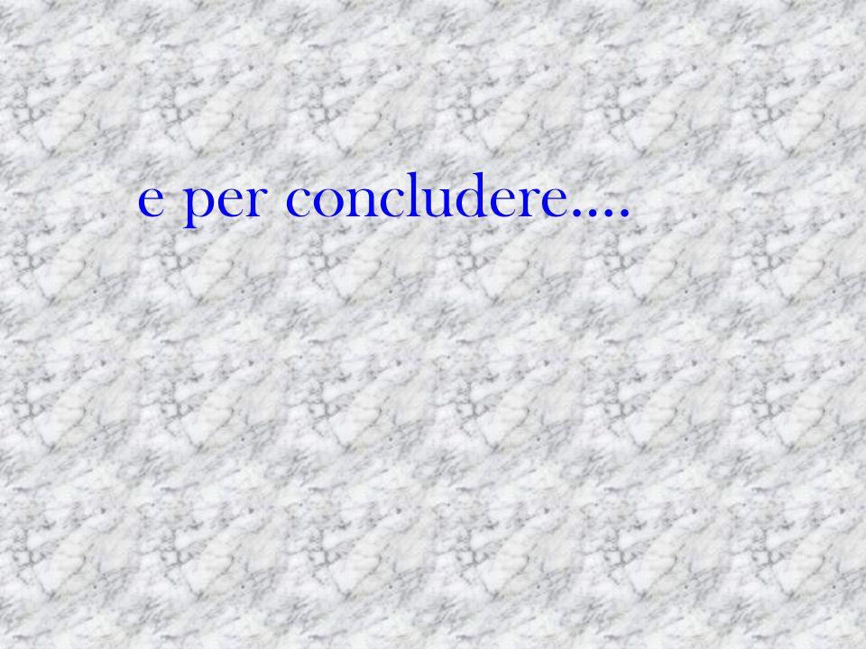 e per concludere….