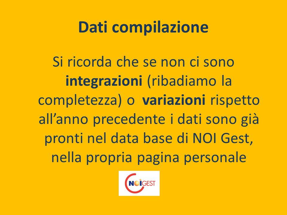 Dati compilazione Si ricorda che se non ci sono integrazioni (ribadiamo la completezza) o variazioni rispetto all'anno precedente i dati sono già pronti nel data base di NOI Gest, nella propria pagina personale
