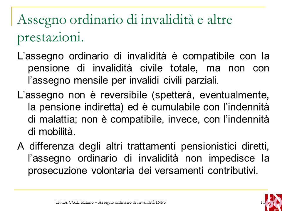 INCA CGIL Milano – Assegno ordinario di invalidità INPS 11 Assegno ordinario di invalidità e altre prestazioni. L'assegno ordinario di invalidità è co