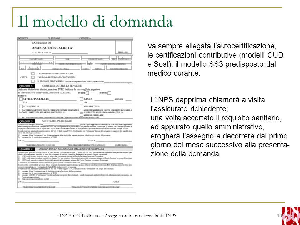 INCA CGIL Milano – Assegno ordinario di invalidità INPS 13 Il modello di domanda Va sempre allegata l'autocertificazione, le certificazioni contributi