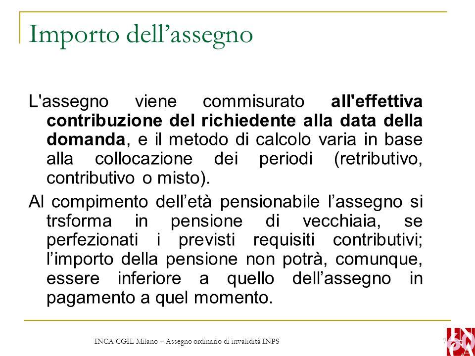 INCA CGIL Milano – Assegno ordinario di invalidità INPS 7 Importo dell'assegno L'assegno viene commisurato all'effettiva contribuzione del richiedente