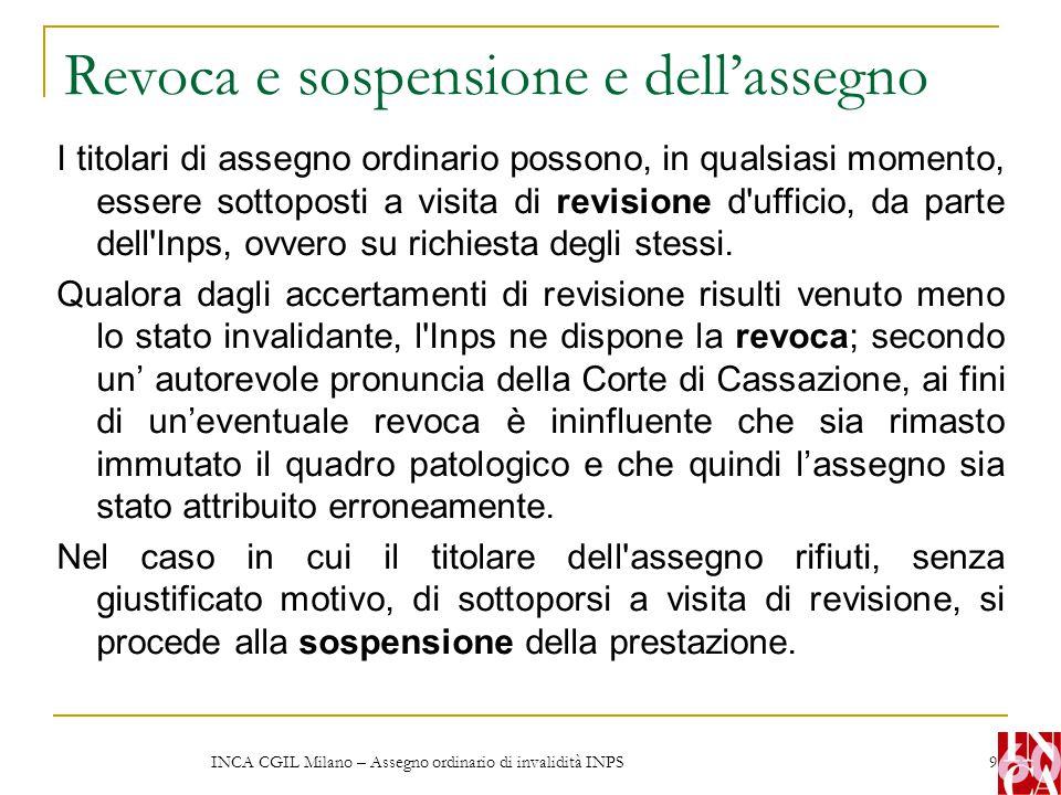 INCA CGIL Milano – Assegno ordinario di invalidità INPS 9 Revoca e sospensione e dell'assegno I titolari di assegno ordinario possono, in qualsiasi mo