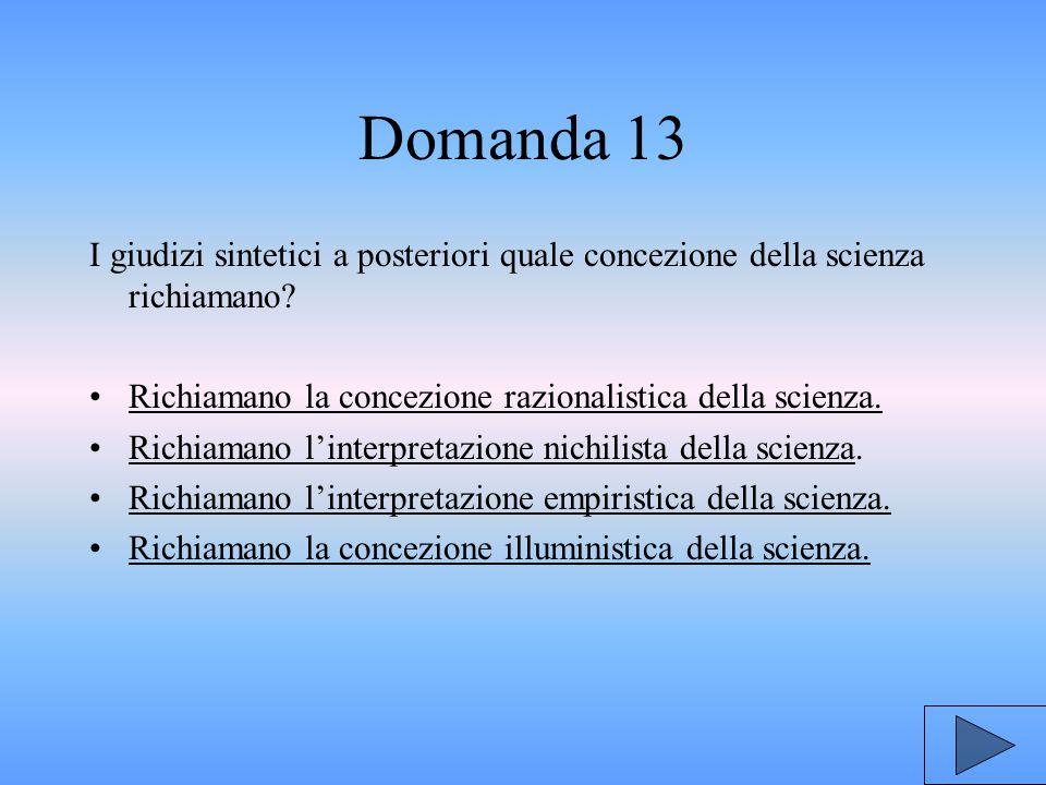 Domanda 13 I giudizi sintetici a posteriori quale concezione della scienza richiamano.
