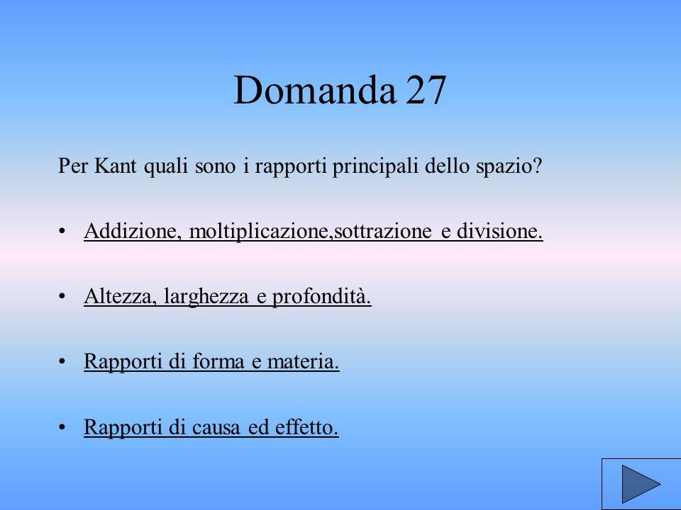 Domanda 27 Per Kant quali sono i rapporti principali dello spazio.