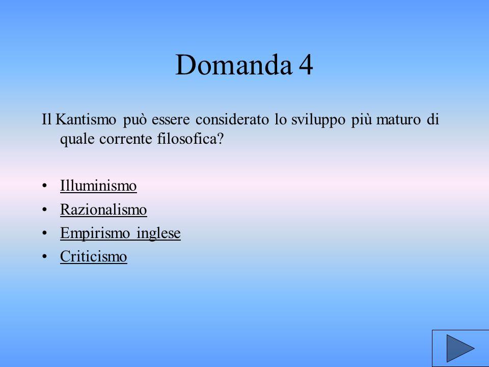 Domanda 4 Il Kantismo può essere considerato lo sviluppo più maturo di quale corrente filosofica.
