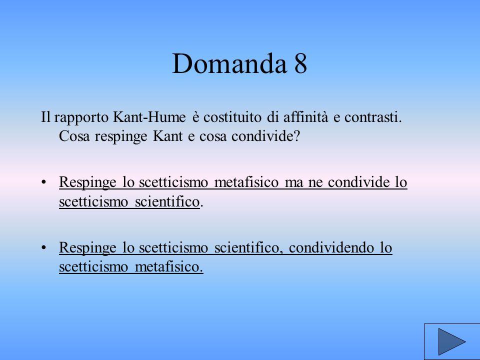 Domanda 8 Il rapporto Kant-Hume è costituito di affinità e contrasti.