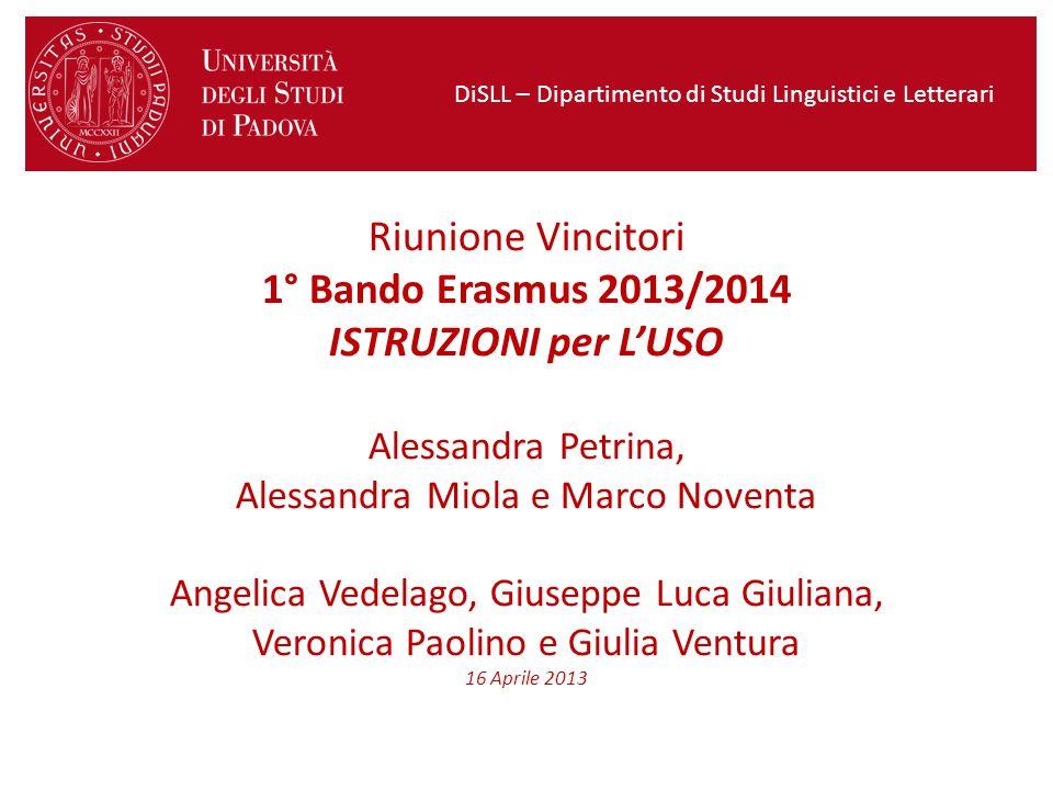 Riunione Vincitori 1° Bando Erasmus 2013/2014 ISTRUZIONI per L'USO Alessandra Petrina, Alessandra Miola e Marco Noventa Angelica Vedelago, Giuseppe Lu