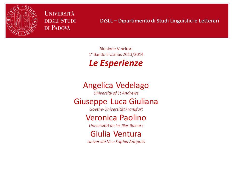 Riunione Vincitori 1° Bando Erasmus 2013/2014 Le Esperienze Angelica Vedelago University of St Andrews Giuseppe Luca Giuliana Goethe-Universität Frank