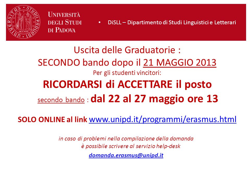 Uscita delle Graduatorie : SECONDO bando dopo il 21 MAGGIO 2013 Per gli studenti vincitori: RICORDARSI di ACCETTARE il posto secondo bando : dal 22 al