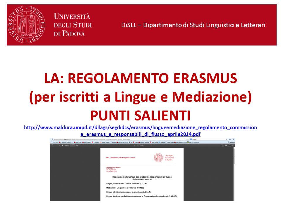 DiSLL – Dipartimento di Studi Linguistici e Letterari LA: REGOLAMENTO ERASMUS (per iscritti a Lingue e Mediazione) PUNTI SALIENTI http://www.maldura.u