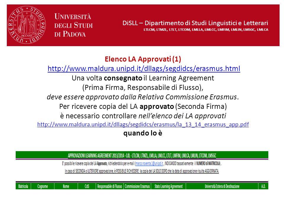 Elenco LA Approvati (1) http://www.maldura.unipd.it/dllags/segdidcs/erasmus.html Una volta consegnato il Learning Agreement (Prima Firma, Responsabile