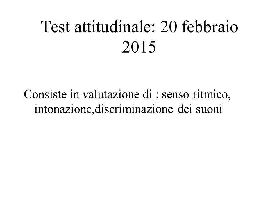 Test attitudinale: 20 febbraio 2015 Consiste in valutazione di : senso ritmico, intonazione,discriminazione dei suoni