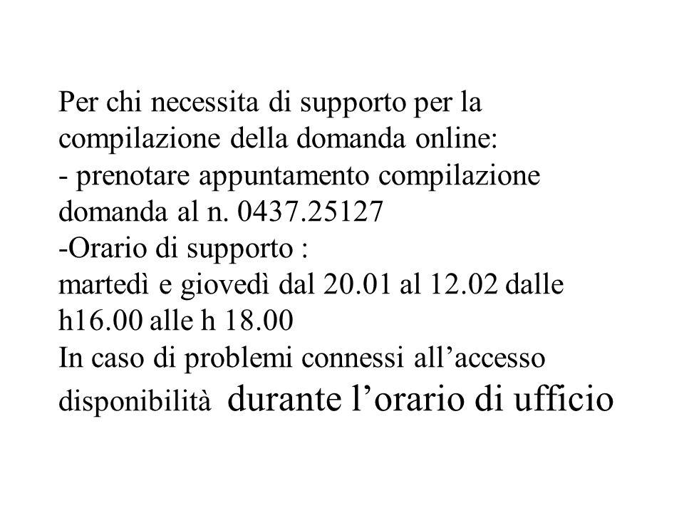 Per chi necessita di supporto per la compilazione della domanda online: - prenotare appuntamento compilazione domanda al n. 0437.25127 -Orario di supp