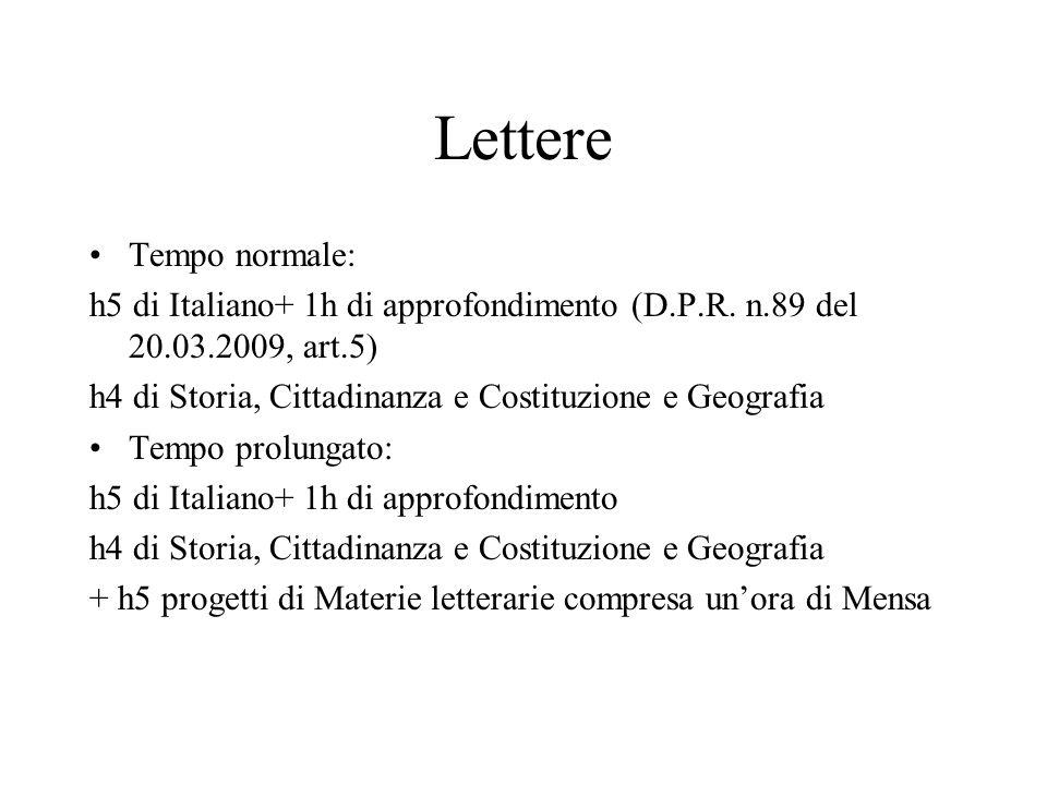 Lettere Tempo normale: h5 di Italiano+ 1h di approfondimento (D.P.R. n.89 del 20.03.2009, art.5) h4 di Storia, Cittadinanza e Costituzione e Geografia