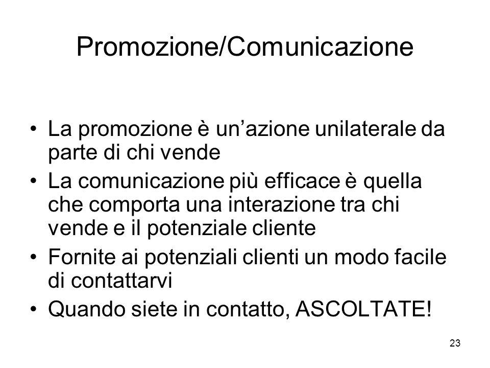 23 Promozione/Comunicazione La promozione è un'azione unilaterale da parte di chi vende La comunicazione più efficace è quella che comporta una intera