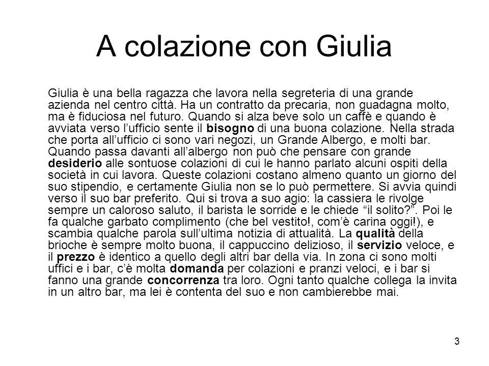 3 A colazione con Giulia Giulia è una bella ragazza che lavora nella segreteria di una grande azienda nel centro città. Ha un contratto da precaria, n