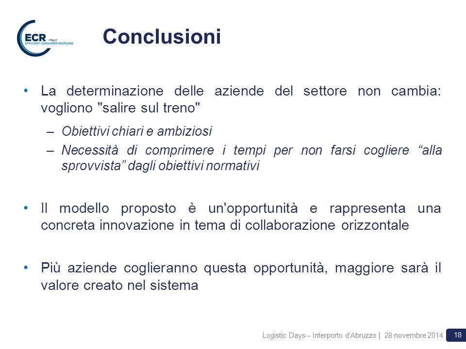 Logistic Days – Interporto d'Abruzzo | 28 novembre 2014 18 La determinazione delle aziende del settore non cambia: vogliono