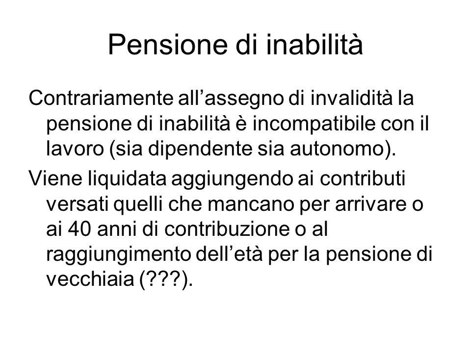 Pensione di inabilità Contrariamente all'assegno di invalidità la pensione di inabilità è incompatibile con il lavoro (sia dipendente sia autonomo).