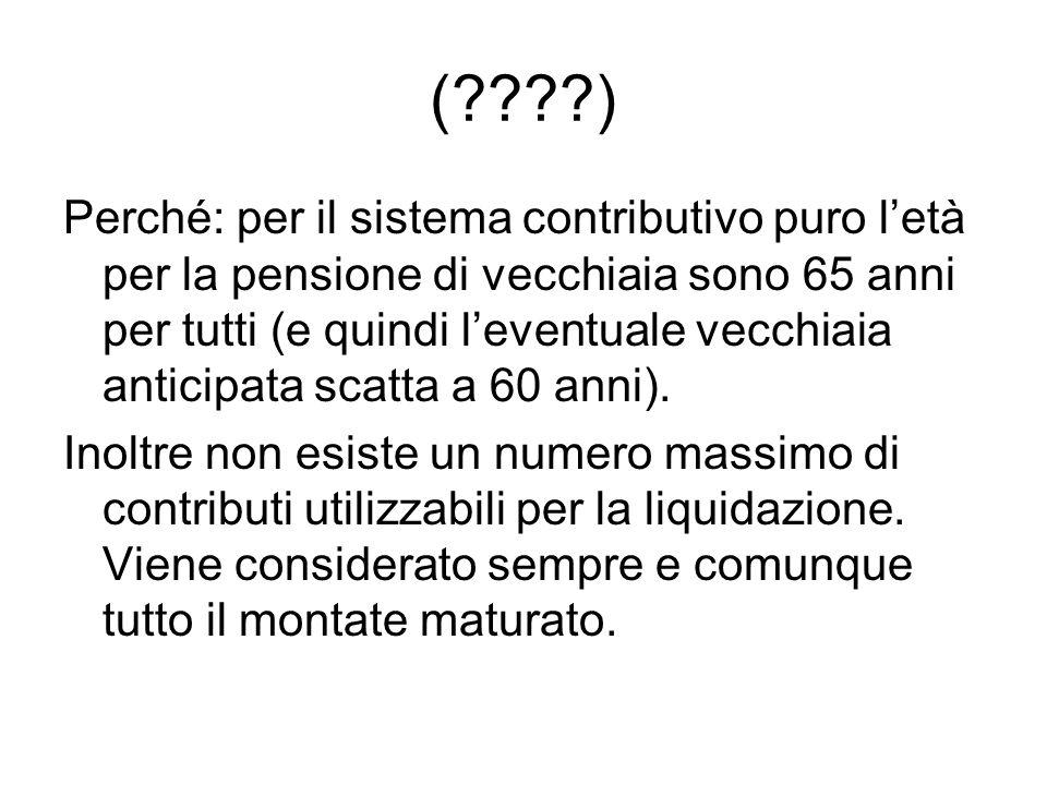 (????) Perché: per il sistema contributivo puro l'età per la pensione di vecchiaia sono 65 anni per tutti (e quindi l'eventuale vecchiaia anticipata scatta a 60 anni).