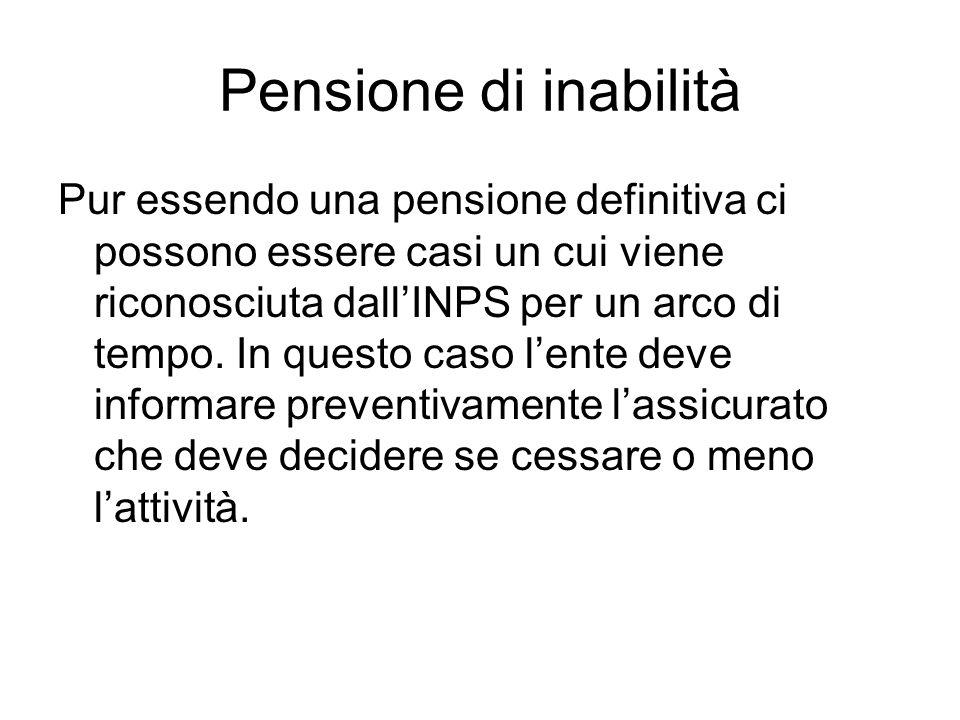 Pensione di inabilità Pur essendo una pensione definitiva ci possono essere casi un cui viene riconosciuta dall'INPS per un arco di tempo.