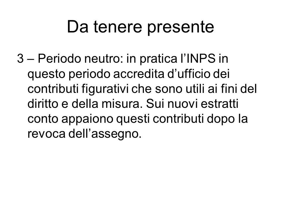 Da tenere presente 3 – Periodo neutro: in pratica l'INPS in questo periodo accredita d'ufficio dei contributi figurativi che sono utili ai fini del diritto e della misura.