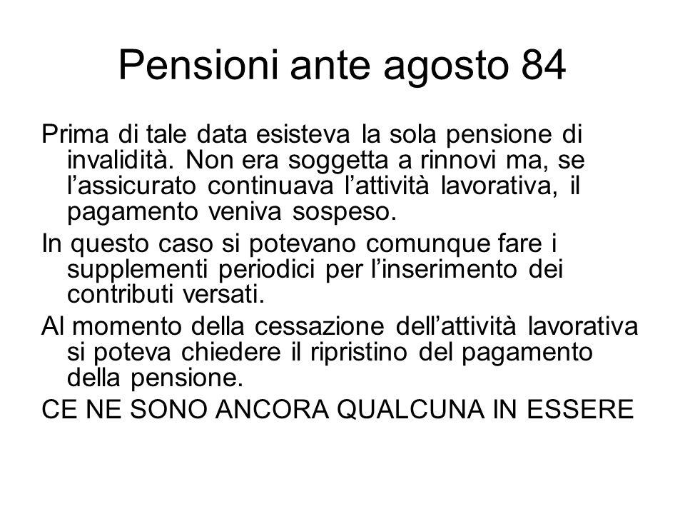 Pensioni ante agosto 84 Prima di tale data esisteva la sola pensione di invalidità.