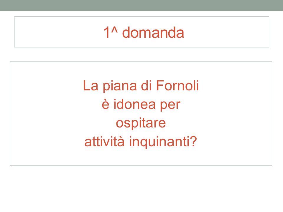 1^ domanda La piana di Fornoli è idonea per ospitare attività inquinanti