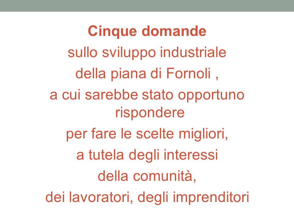 Cinque domande sullo sviluppo industriale della piana di Fornoli, a cui sarebbe stato opportuno rispondere per fare le scelte migliori, a tutela degli interessi della comunità, dei lavoratori, degli imprenditori