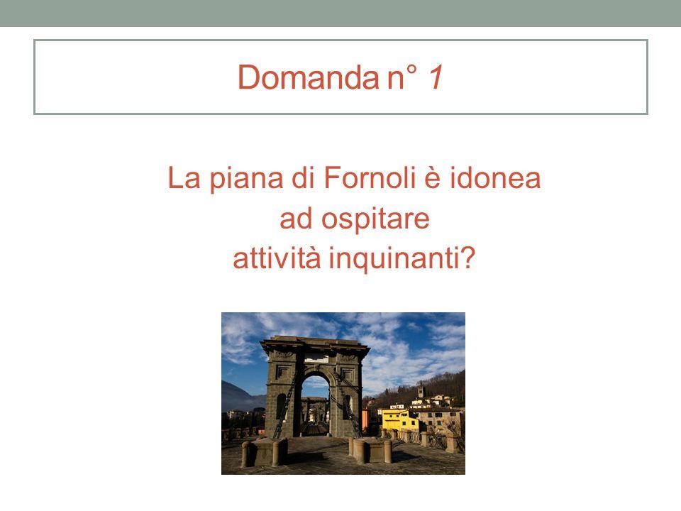 Domanda n° 1 La piana di Fornoli è idonea ad ospitare attività inquinanti?