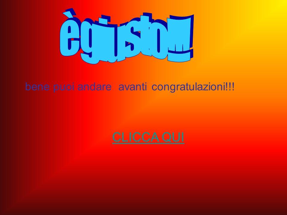 bene puoi andare avanti congratulazioni!!! CLICCA QUI