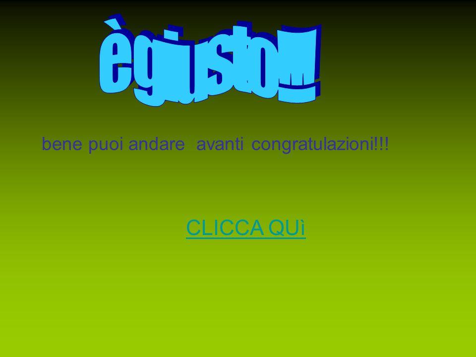 bene puoi andare avanti congratulazioni!!! CLICCA QUì