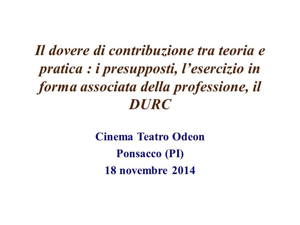 Il dovere di contribuzione tra teoria e pratica : i presupposti, l'esercizio in forma associata della professione, il DURC Cinema Teatro Odeon Ponsacco (PI) 18 novembre 2014