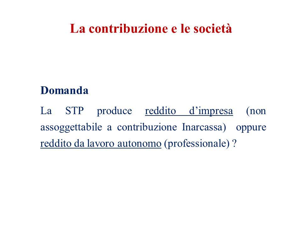 La contribuzione e le società Domanda La STP produce reddito d'impresa (non assoggettabile a contribuzione Inarcassa) oppure reddito da lavoro autonomo (professionale)