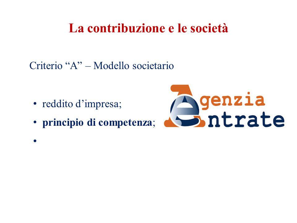 La contribuzione e le società Criterio A – Modello societario reddito d'impresa; principio di competenza;
