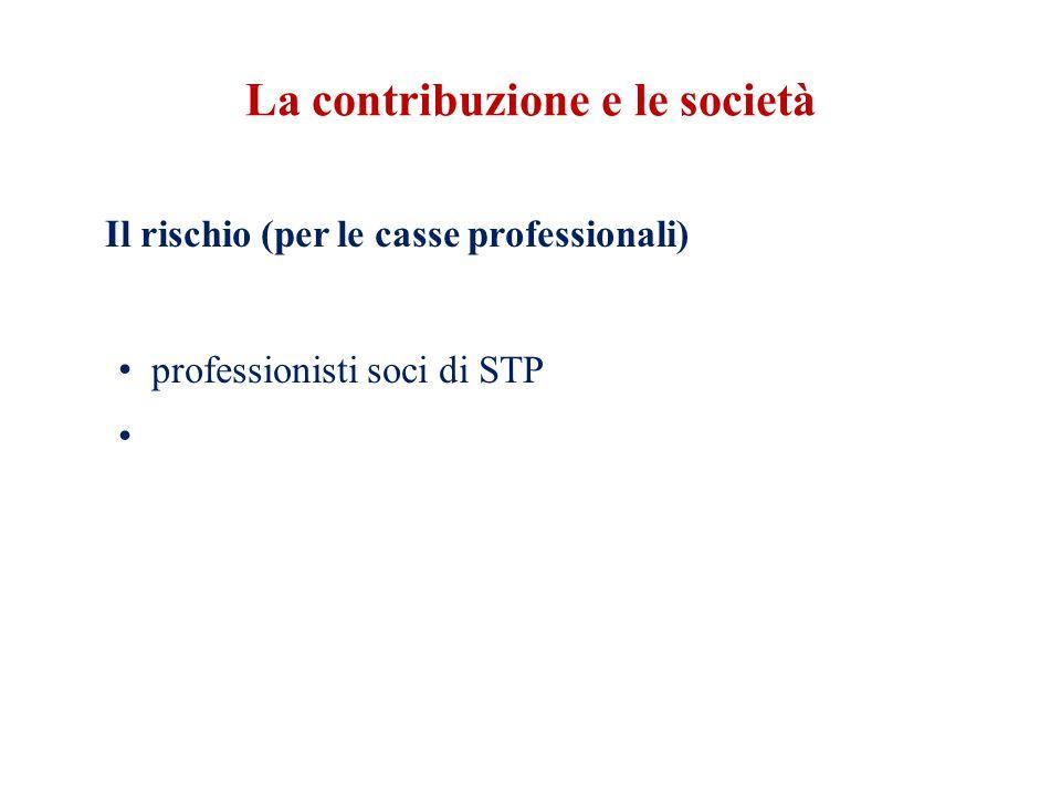 La contribuzione e le società Il rischio (per le casse professionali) professionisti soci di STP