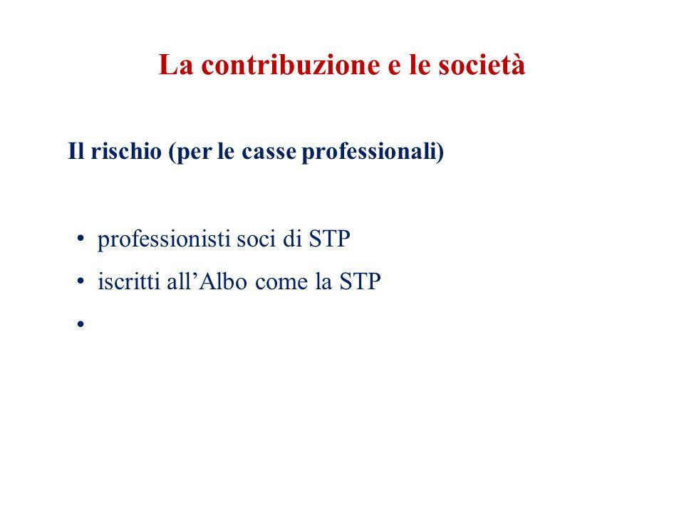 La contribuzione e le società Il rischio (per le casse professionali) professionisti soci di STP iscritti all'Albo come la STP