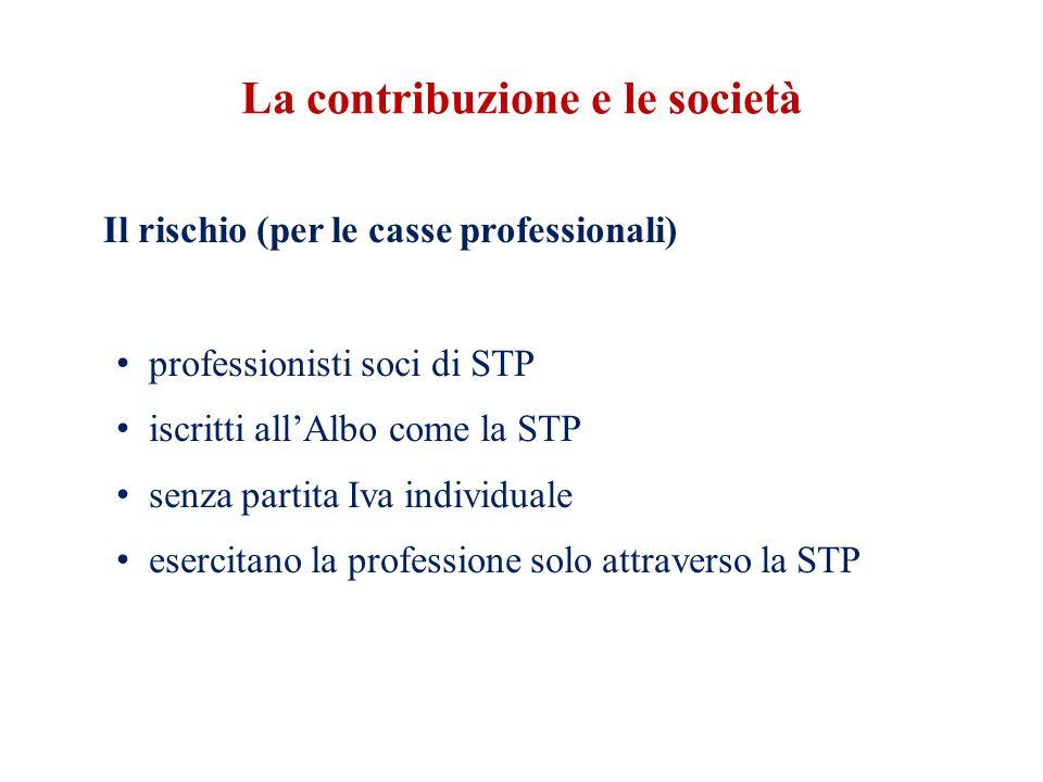La contribuzione e le società Il rischio (per le casse professionali) professionisti soci di STP iscritti all'Albo come la STP senza partita Iva individuale esercitano la professione solo attraverso la STP