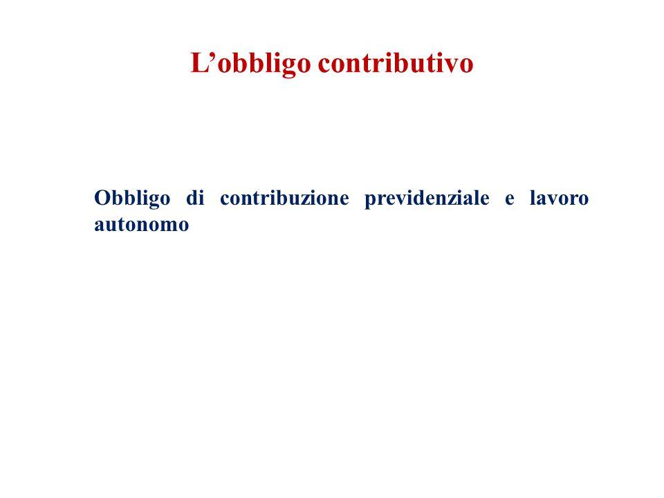 L'obbligo contributivo Obbligo di contribuzione previdenziale e lavoro autonomo