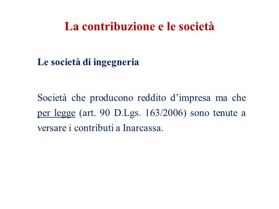 La contribuzione e le società Le società di ingegneria Società che producono reddito d'impresa ma che per legge (art.