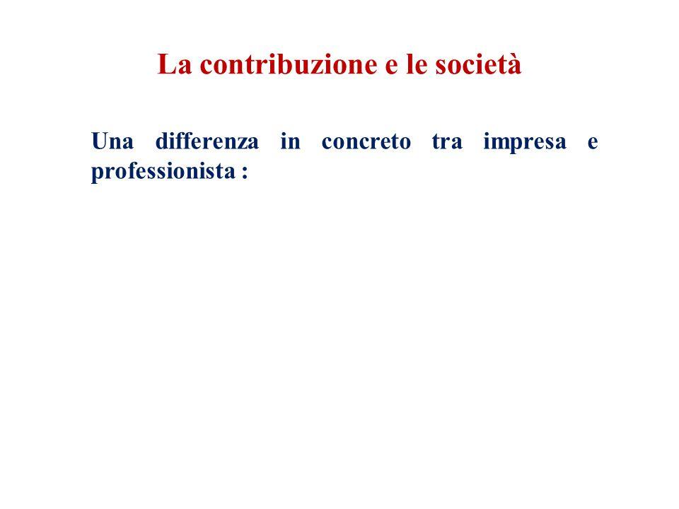 La contribuzione e le società Una differenza in concreto tra impresa e professionista :