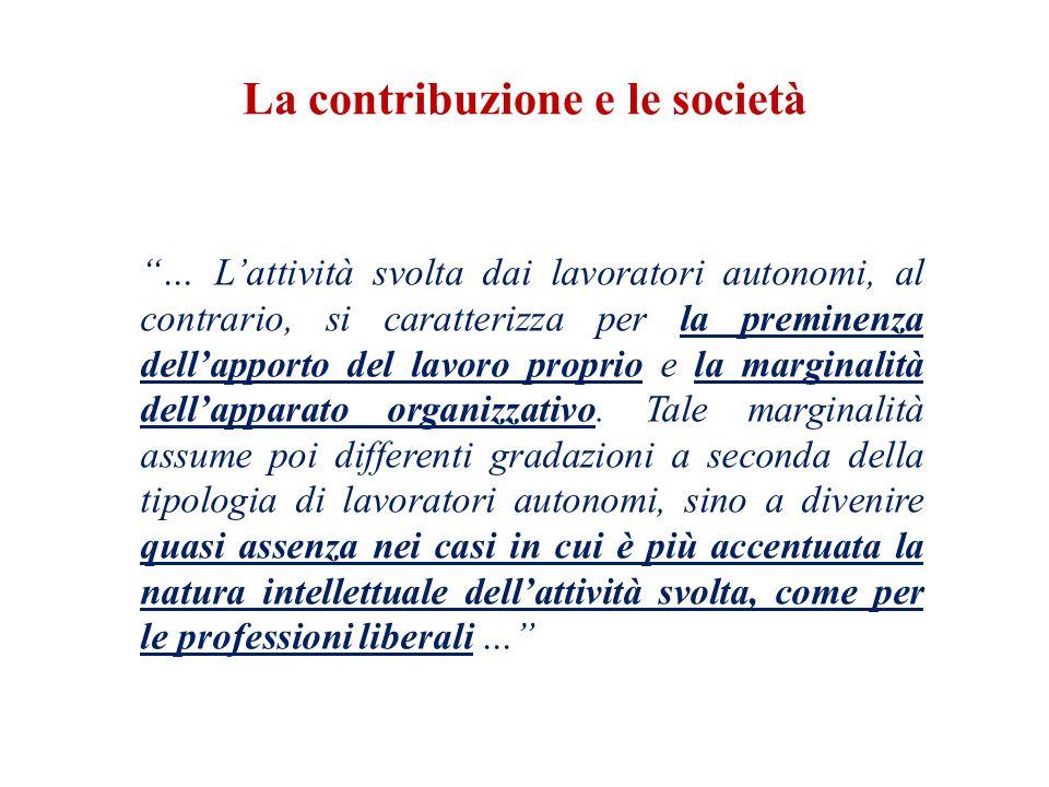 La contribuzione e le società … L'attività svolta dai lavoratori autonomi, al contrario, si caratterizza per la preminenza dell'apporto del lavoro proprio e la marginalità dell'apparato organizzativo.