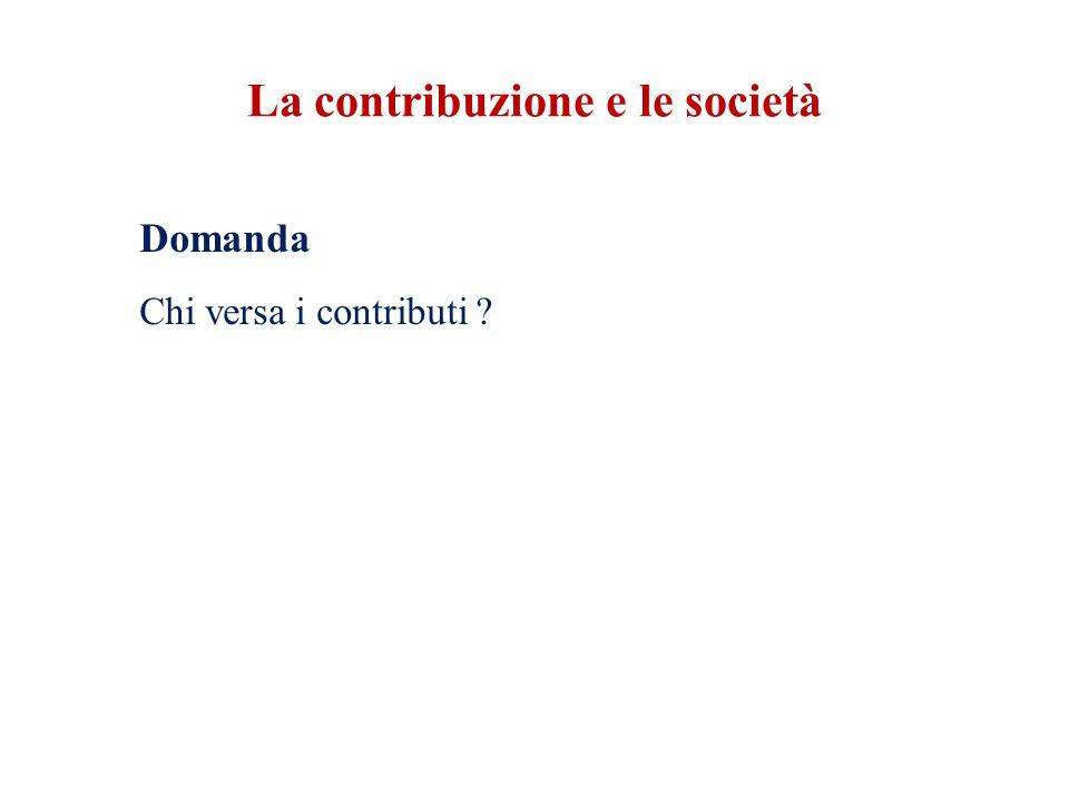 La contribuzione e le società Domanda Chi versa i contributi