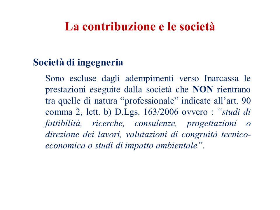 La contribuzione e le società Società di ingegneria Sono escluse dagli adempimenti verso Inarcassa le prestazioni eseguite dalla società che NON rientrano tra quelle di natura professionale indicate all'art.
