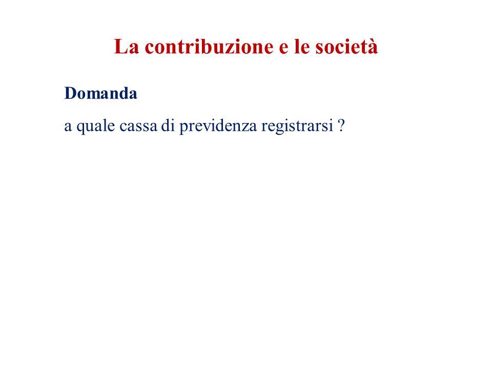 La contribuzione e le società Domanda a quale cassa di previdenza registrarsi