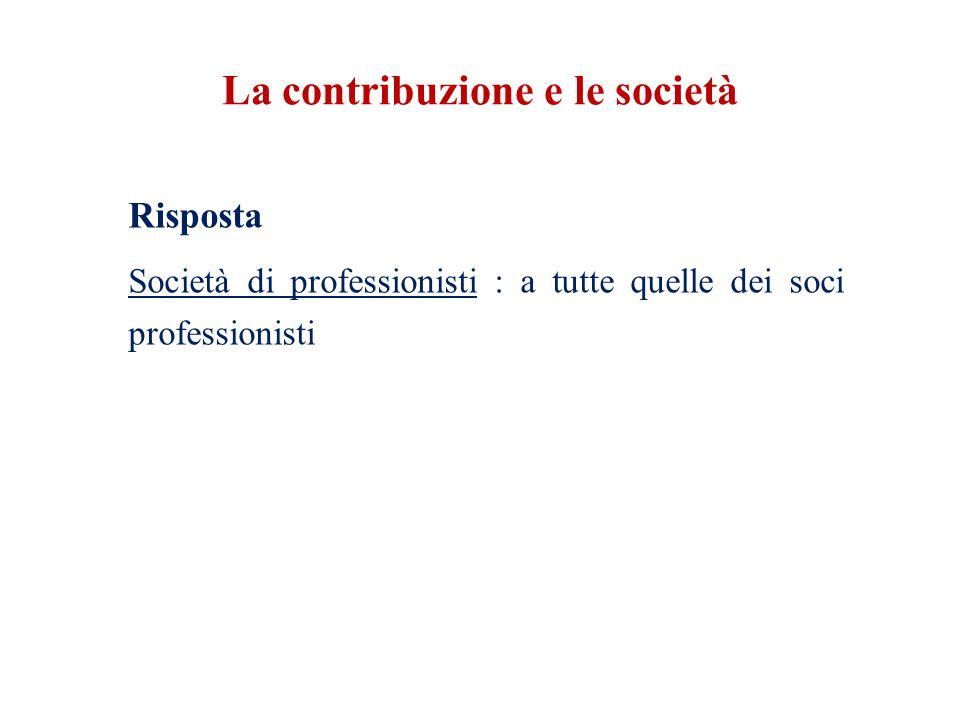 La contribuzione e le società Risposta Società di professionisti : a tutte quelle dei soci professionisti