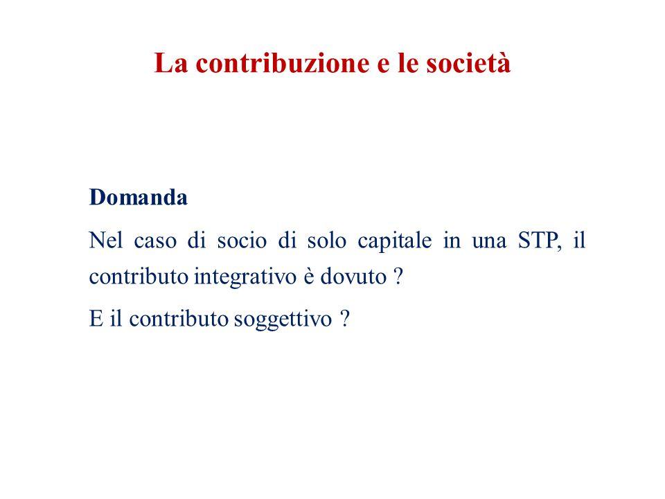 La contribuzione e le società Domanda Nel caso di socio di solo capitale in una STP, il contributo integrativo è dovuto .