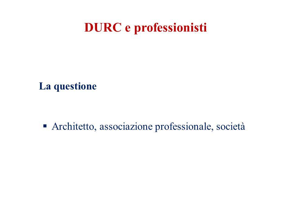 DURC e professionisti La questione  Architetto, associazione professionale, società