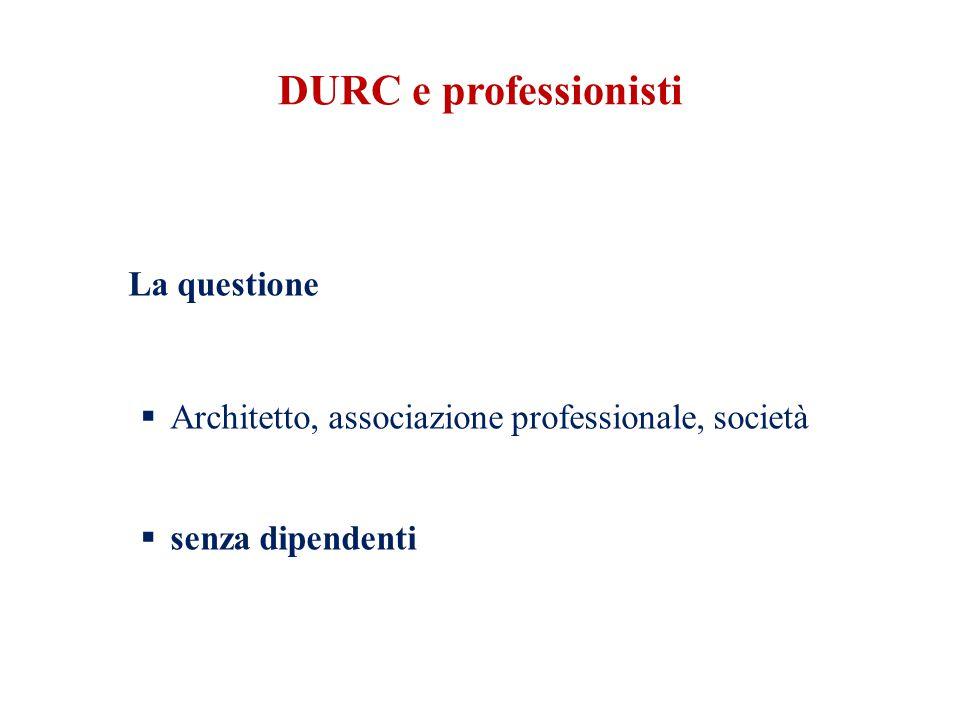 DURC e professionisti La questione  Architetto, associazione professionale, società  senza dipendenti