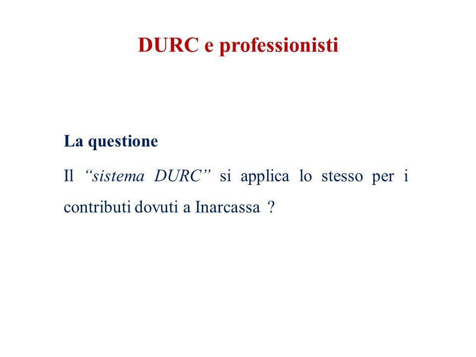 DURC e professionisti La questione Il sistema DURC si applica lo stesso per i contributi dovuti a Inarcassa